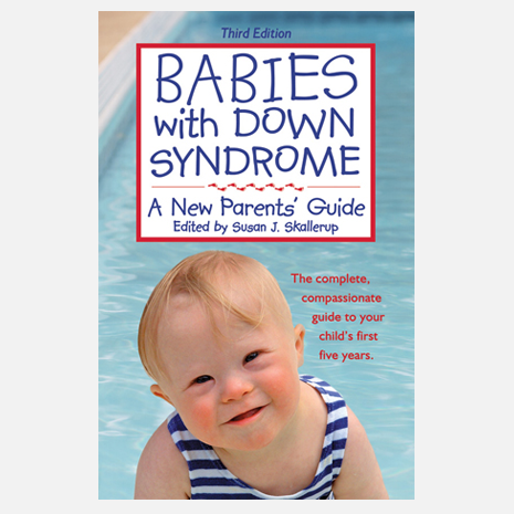 Babies with Down Syndrome: , A New Parents' Guide