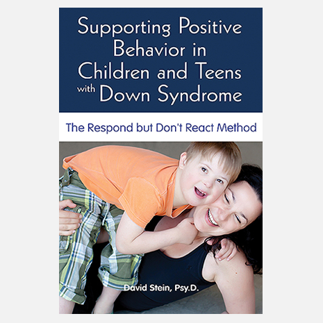 Supporting Positive Behavior in Children and Teens with Down Syndrome: ,  The Respond but Don't React Method